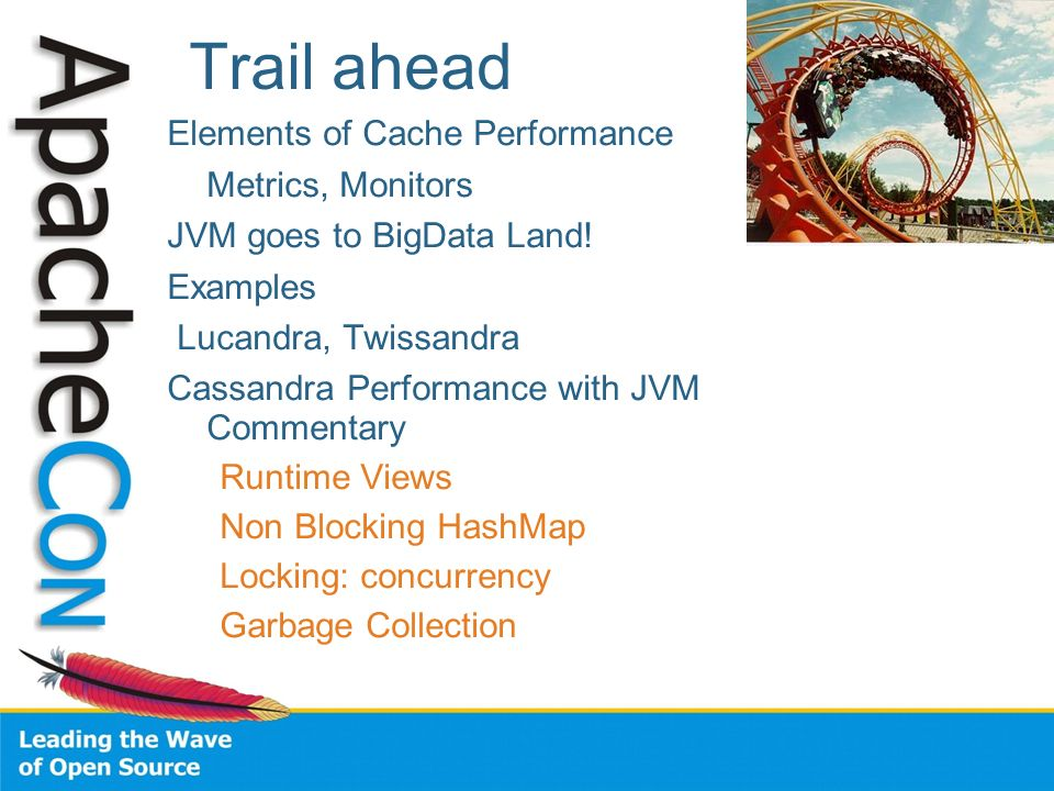 Trail ahead Elements of Cache Performance Metrics, Monitors JVM goes to BigData Land! Examples Lucandra, Twissandra Cassandra Performance with JVM Com