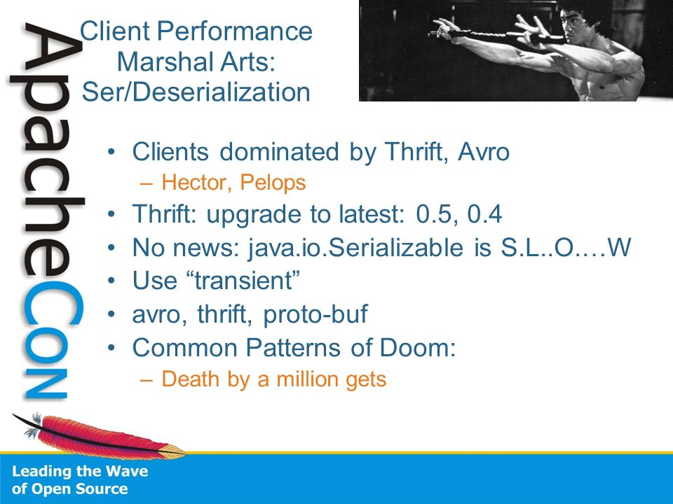 Client Performance Marshal Arts: Ser/Deserialization Clients dominated by Thrift, Avro –Hector, Pelops Thrift: upgrade to latest: 0.5, 0.4 No news: ja