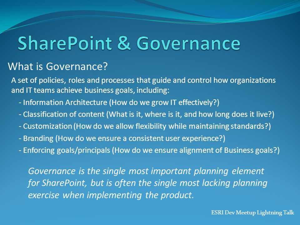 What is Governance? A set of policies, roles and processes that guide and control how organizations and IT teams achieve business goals, including: -