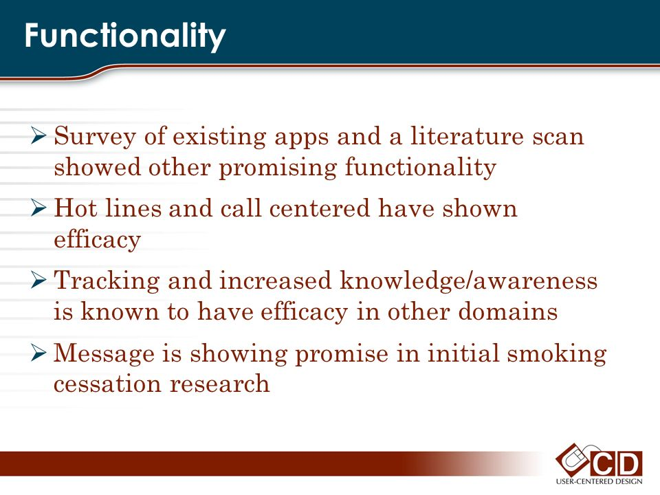 Functionality Survey of existing apps and a literature scan showed other promising functionality Hot lines and call centered have shown efficacy Track