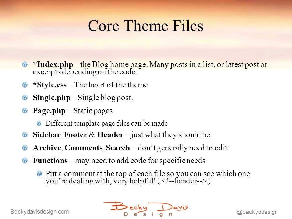 Beckydavisdesign.com @beckyddesign Theme Structure All of these files connect to the mySQL database.