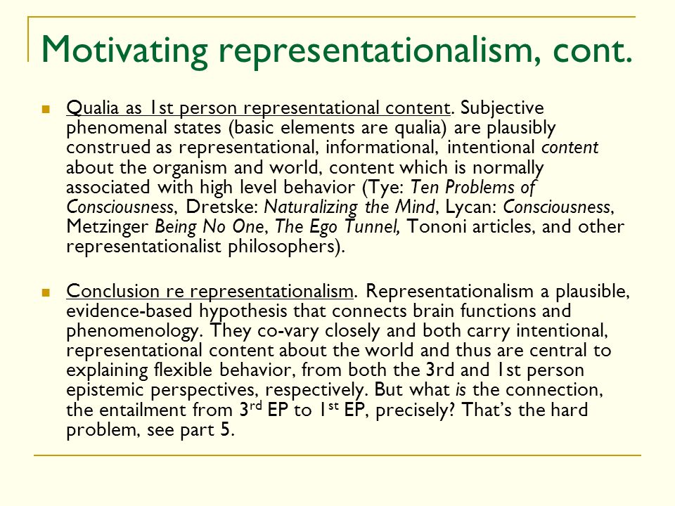 Motivating representationalism, cont. Qualia as 1st person representational content. Subjective phenomenal states (basic elements are qualia) are plau