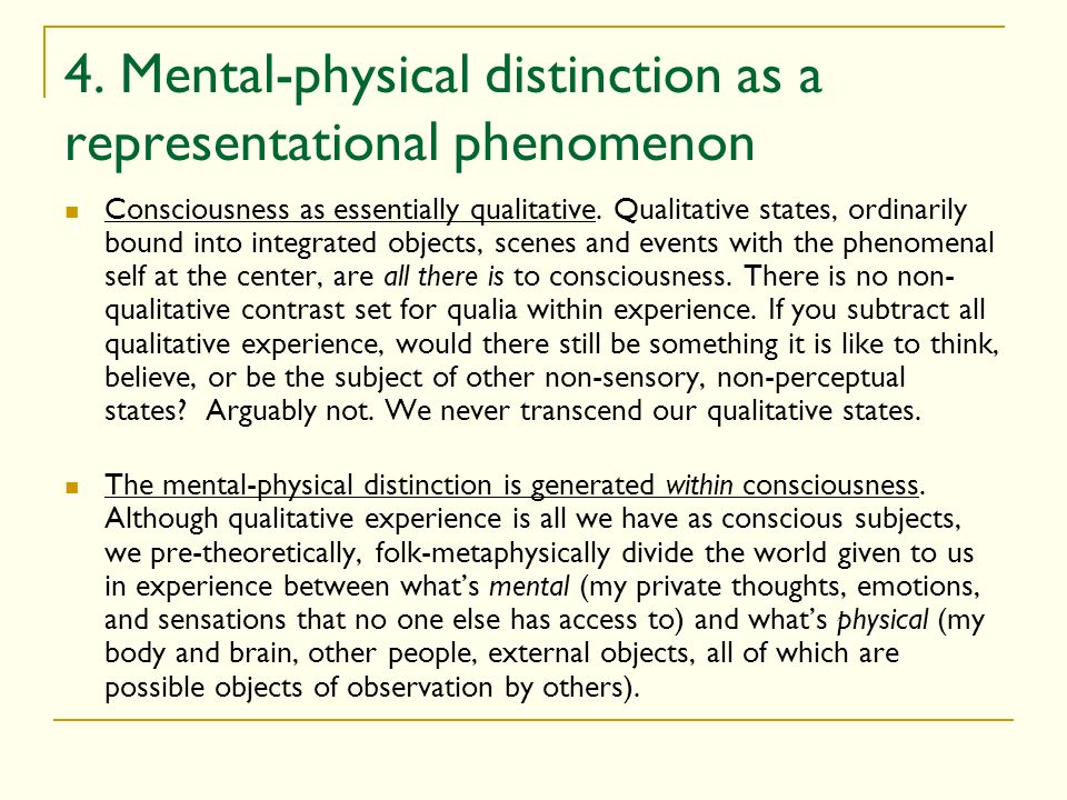 4. Mental-physical distinction as a representational phenomenon Consciousness as essentially qualitative. Qualitative states, ordinarily bound into in