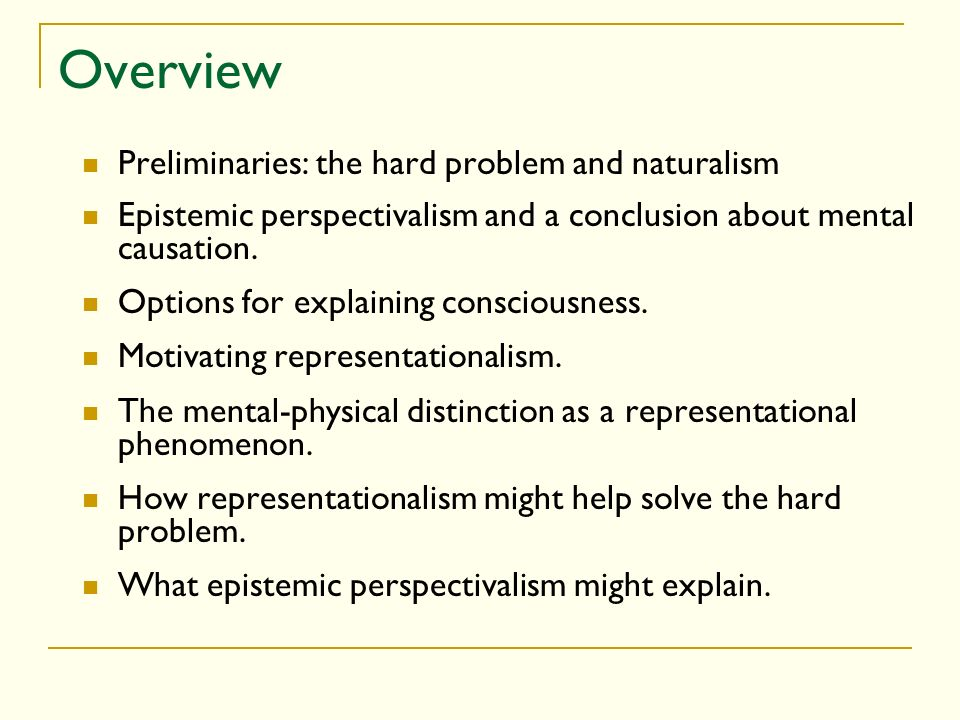 Overview Preliminaries: the hard problem and naturalism Epistemic perspectivalism and a conclusion about mental causation.