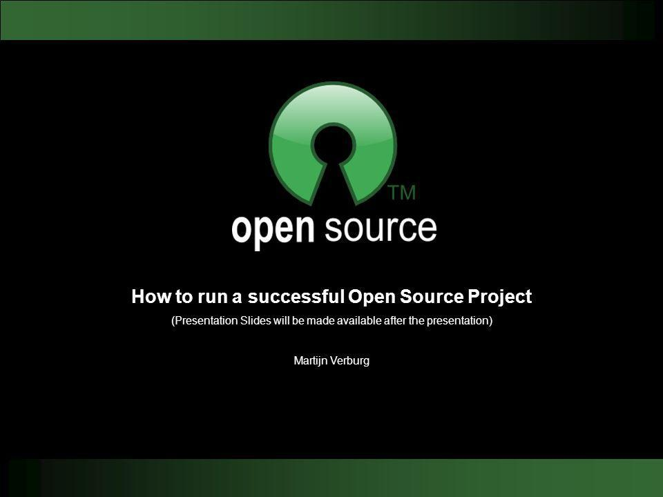 How to run a successful Open Source Project (Presentation Slides will be made available after the presentation) Martijn Verburg