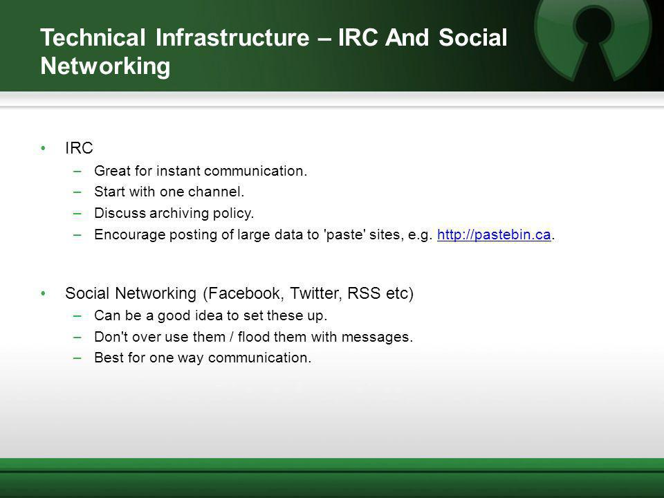 Technical Infrastructure – IRC And Social Networking IRC –Great for instant communication.