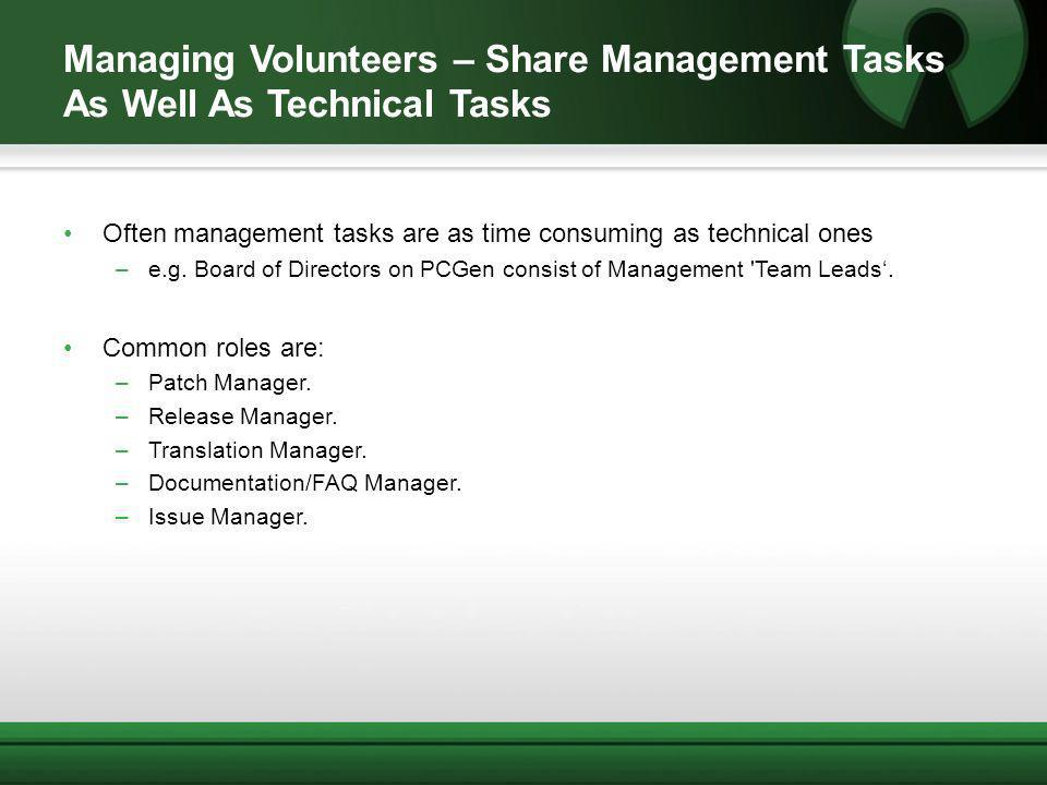Managing Volunteers – Share Management Tasks As Well As Technical Tasks Often management tasks are as time consuming as technical ones –e.g.