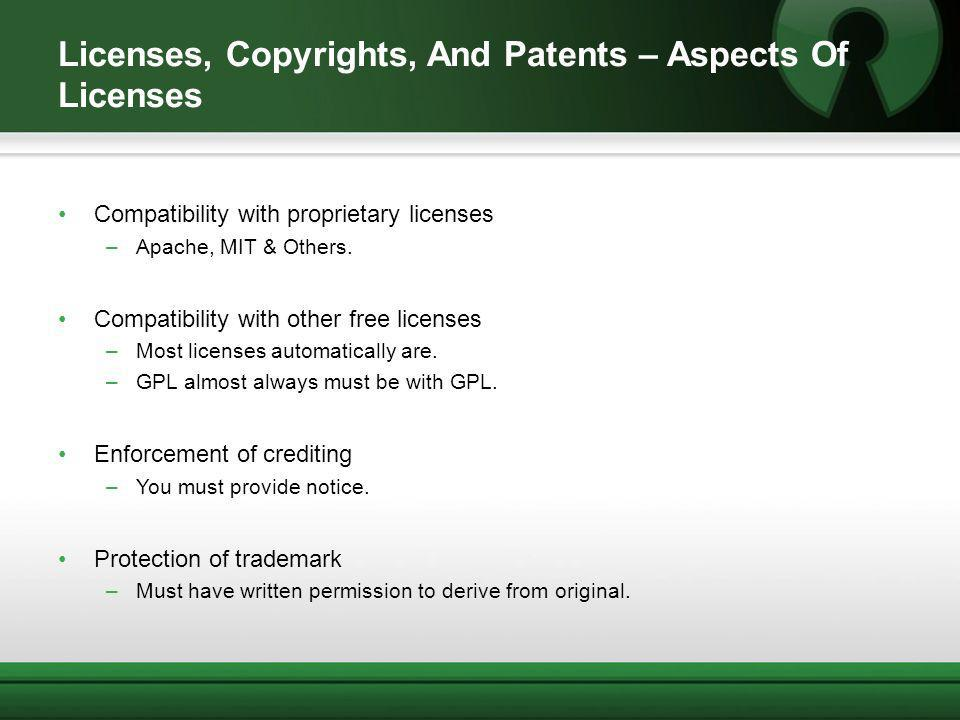 Licenses, Copyrights, And Patents – Aspects Of Licenses Compatibility with proprietary licenses –Apache, MIT & Others. Compatibility with other free l