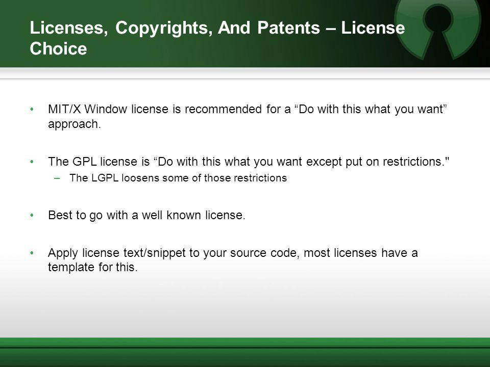 Licenses, Copyrights, And Patents – License Choice MIT/X Window license is recommended for a Do with this what you want approach.