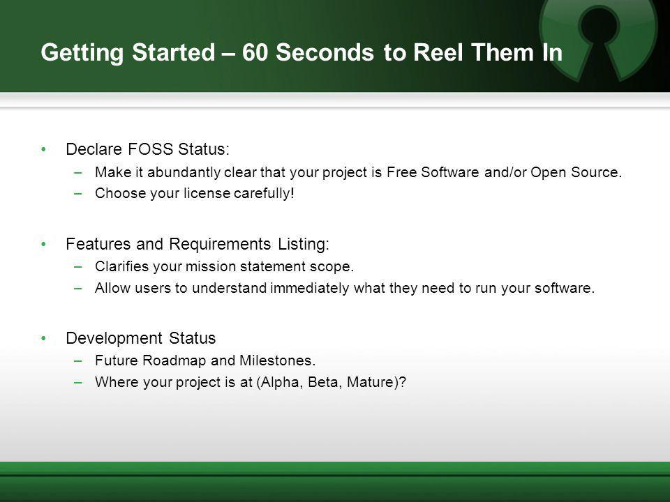Getting Started – 60 Seconds to Reel Them In Declare FOSS Status: –Make it abundantly clear that your project is Free Software and/or Open Source. –Ch
