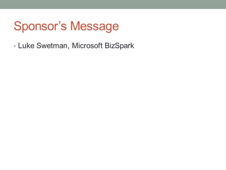 Sponsors Message Luke Swetman, Microsoft BizSpark