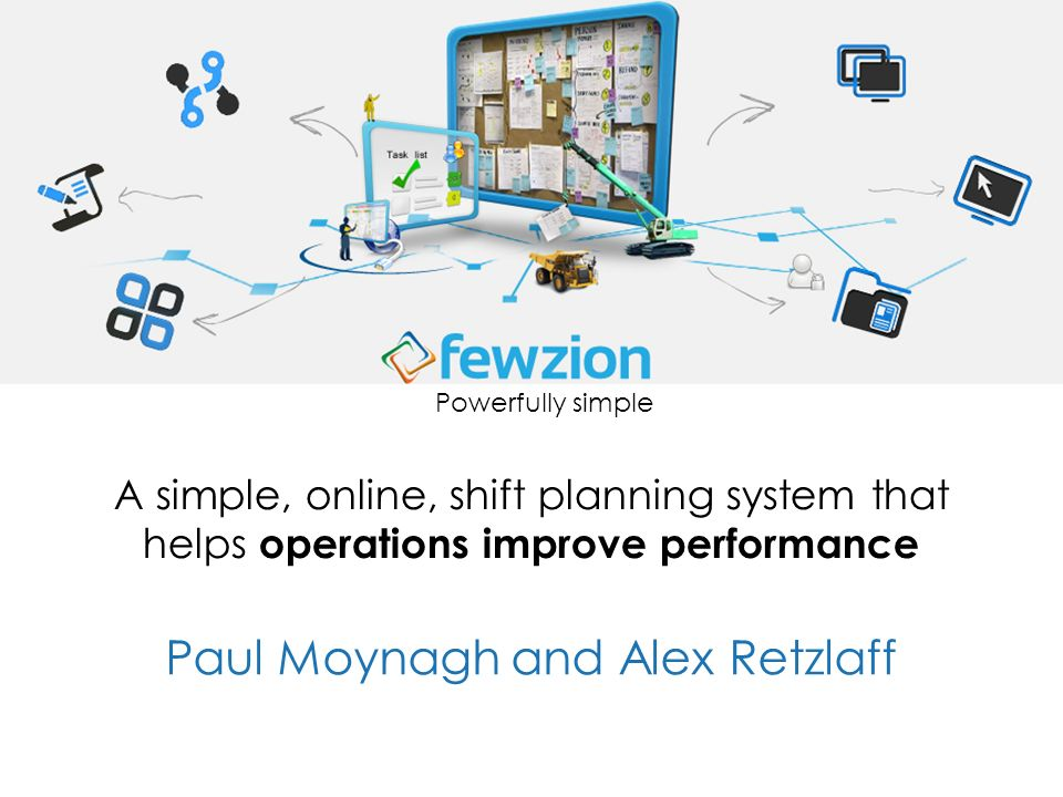 A simple, online, shift planning system that helps operations improve performance Paul Moynagh and Alex Retzlaff Powerfully simple