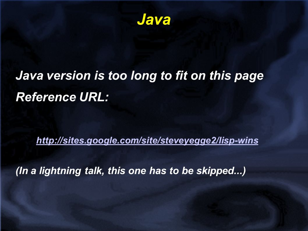 Java Java version is too long to fit on this page Reference URL: http://sites.google.com/site/steveyegge2/lisp-wins (In a lightning talk, this one has to be skipped...)