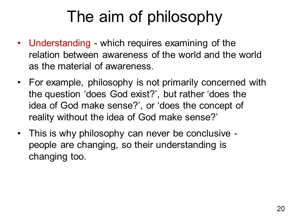 The aim of philosophy Understanding - which requires examining of the relation between awareness of the world and the world as the material of awarene