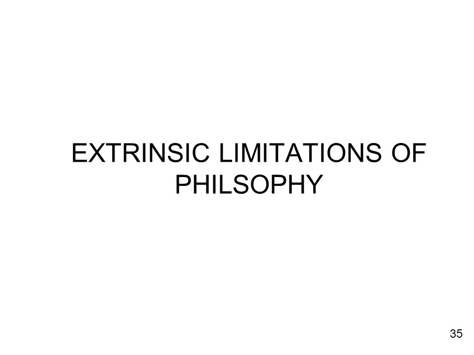 EXTRINSIC LIMITATIONS OF PHILSOPHY 35