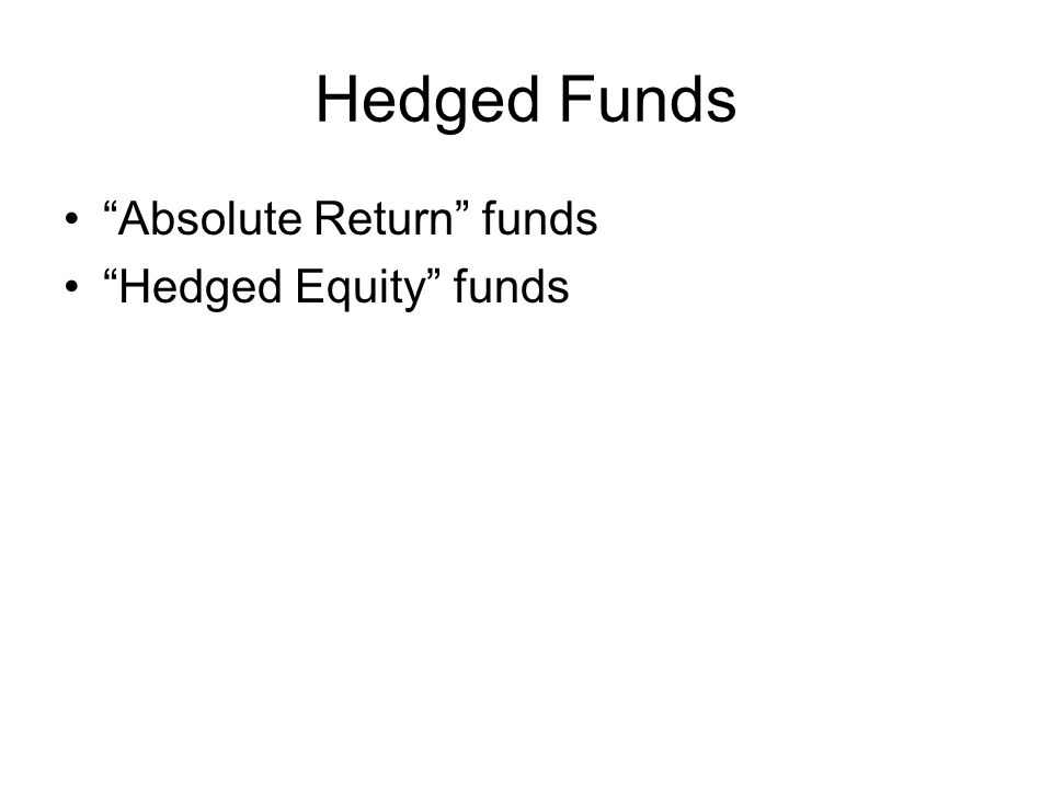 Hedged Funds Absolute Return funds Hedged Equity funds