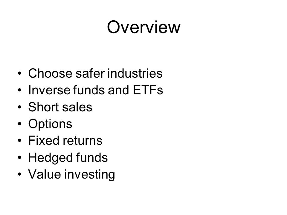 Overview Choose safer industries Inverse funds and ETFs Short sales Options Fixed returns Hedged funds Value investing