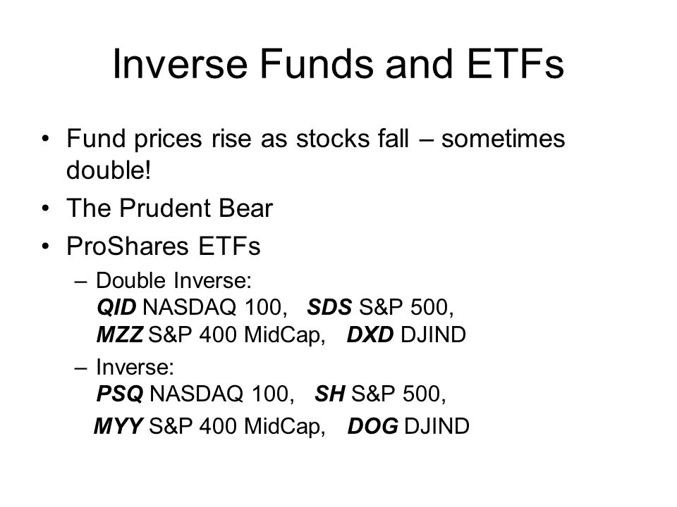 Inverse Funds and ETFs Fund prices rise as stocks fall – sometimes double.