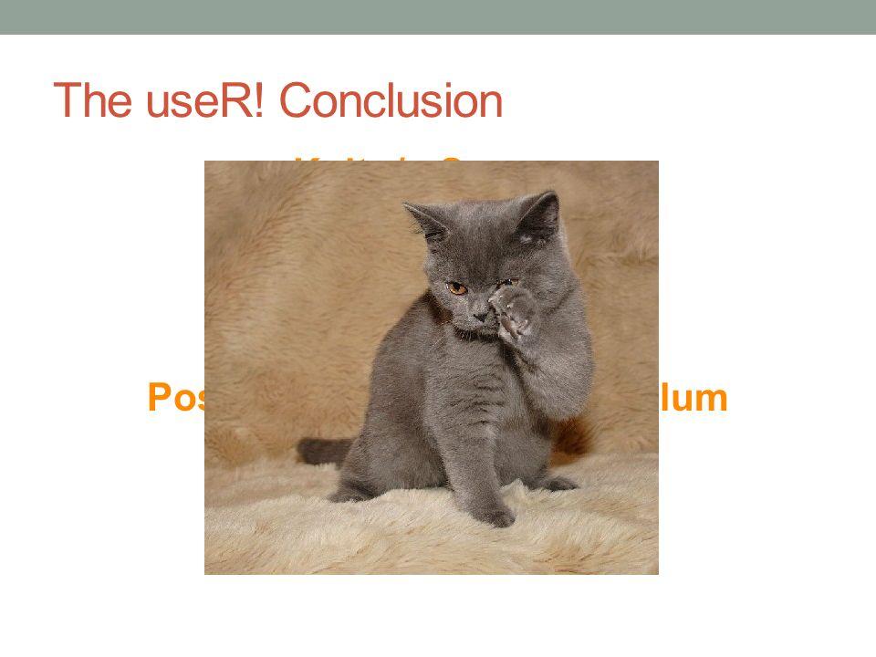 The useR! Conclusion Knitr /= Sweave HiveR /= Rhive Eclipse/Rstudio PL/R to PostgreSQL PostgreSQL to ECM greenPlum GPHD R/R/R/R/R/R/R/R!