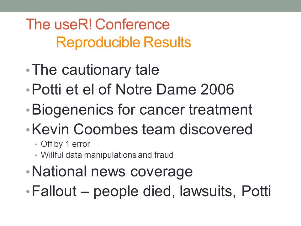 The useR! Conference Reproducible Results The cautionary tale Potti et el of Notre Dame 2006 Biogenenics for cancer treatment Kevin Coombes team disco