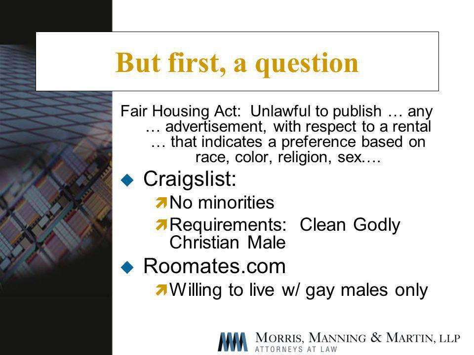 But first, a question Fair Housing Act: Unlawful to publish … any … advertisement, with respect to a rental … that indicates a preference based on race, color, religion, sex….