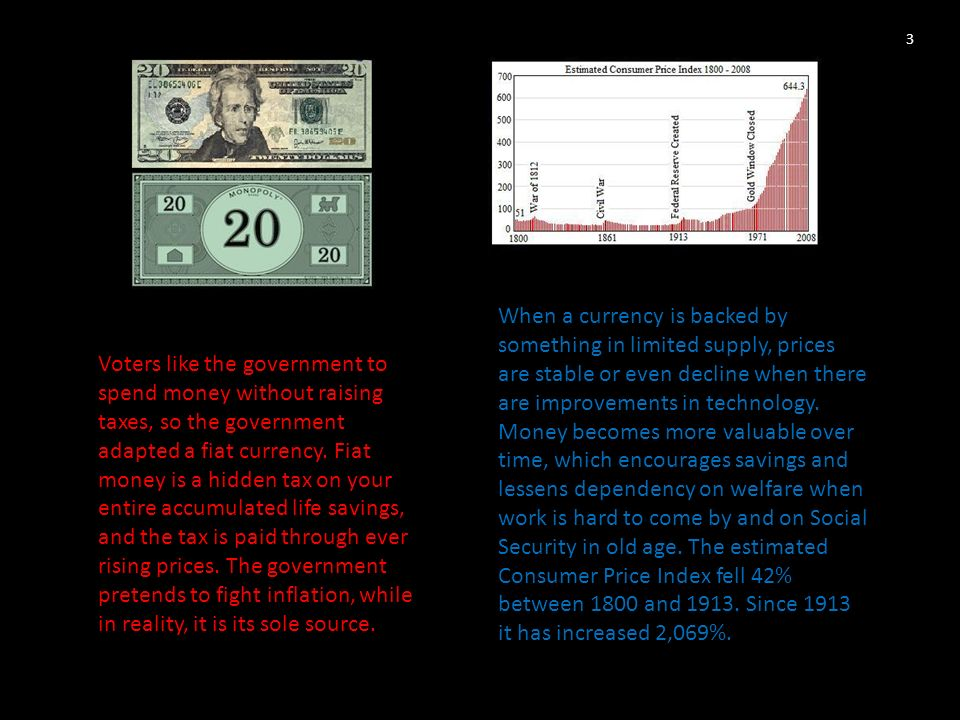 Voters like the government to spend money without raising taxes, so the government adapted a fiat currency.