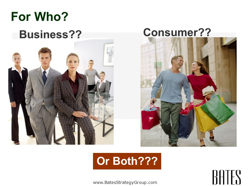 www.BatesStrategyGroup.com For Who Business Consumer Or Both