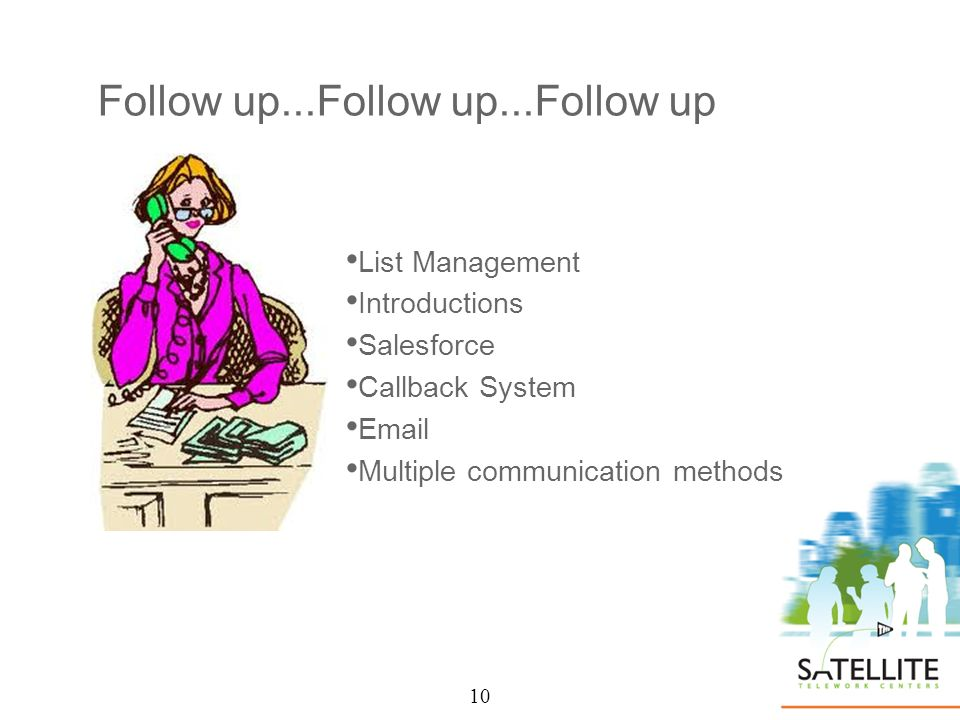 10 Follow up...Follow up...Follow up List Management Introductions Salesforce Callback System Email Multiple communication methods 10