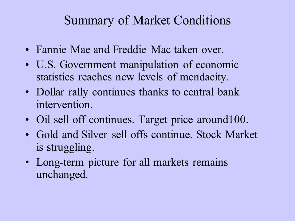 Summary of Market Conditions Fannie Mae and Freddie Mac taken over. U.S. Government manipulation of economic statistics reaches new levels of mendacit