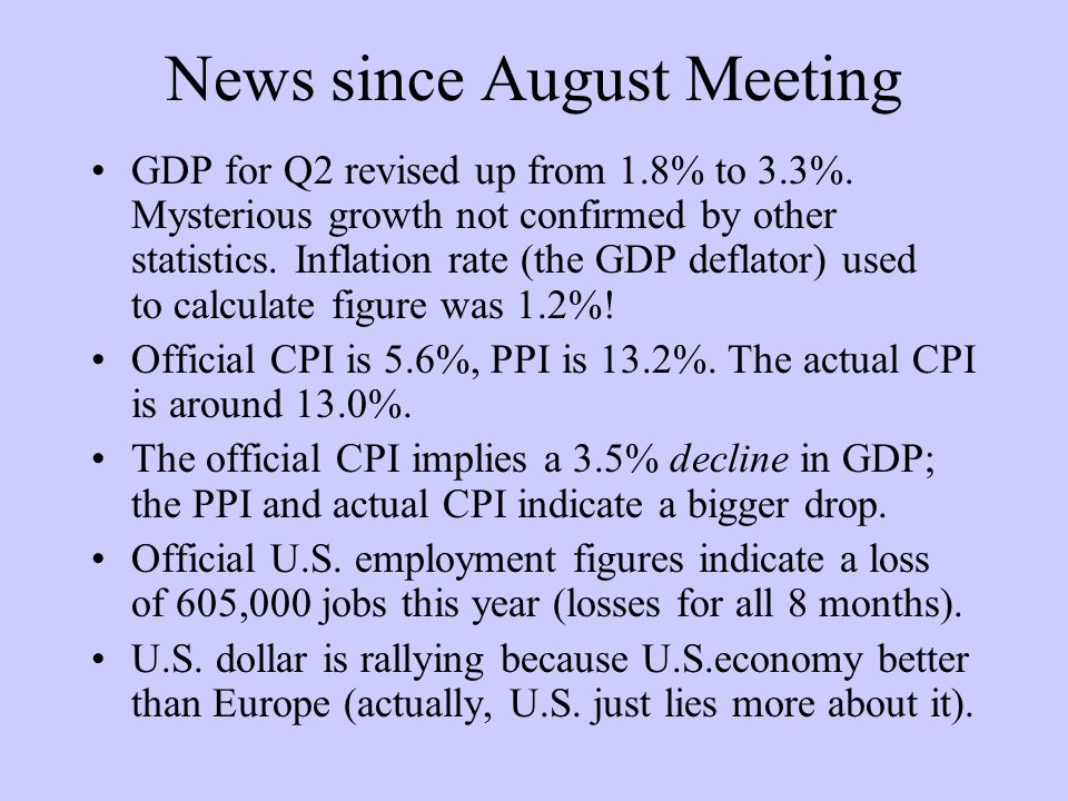 News since August Meeting GDP for Q2 revised up from 1.8% to 3.3%. Mysterious growth not confirmed by other statistics. Inflation rate (the GDP deflat
