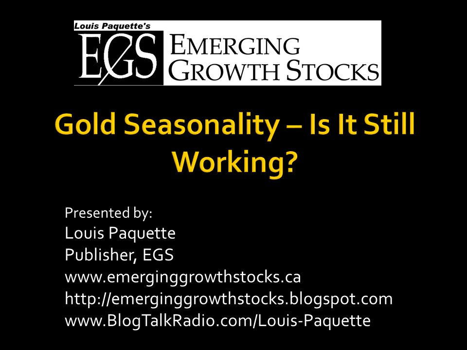 1 Presented by: Louis Paquette Publisher, EGS www.emerginggrowthstocks.ca http://emerginggrowthstocks.blogspot.com www.BlogTalkRadio.com/Louis-Paquette