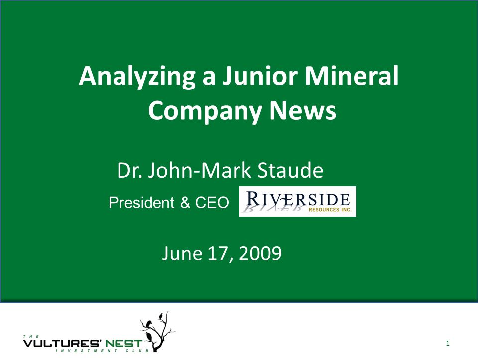 Analyzing a Junior Mineral Company News June 17, Dr. John-Mark Staude President & CEO