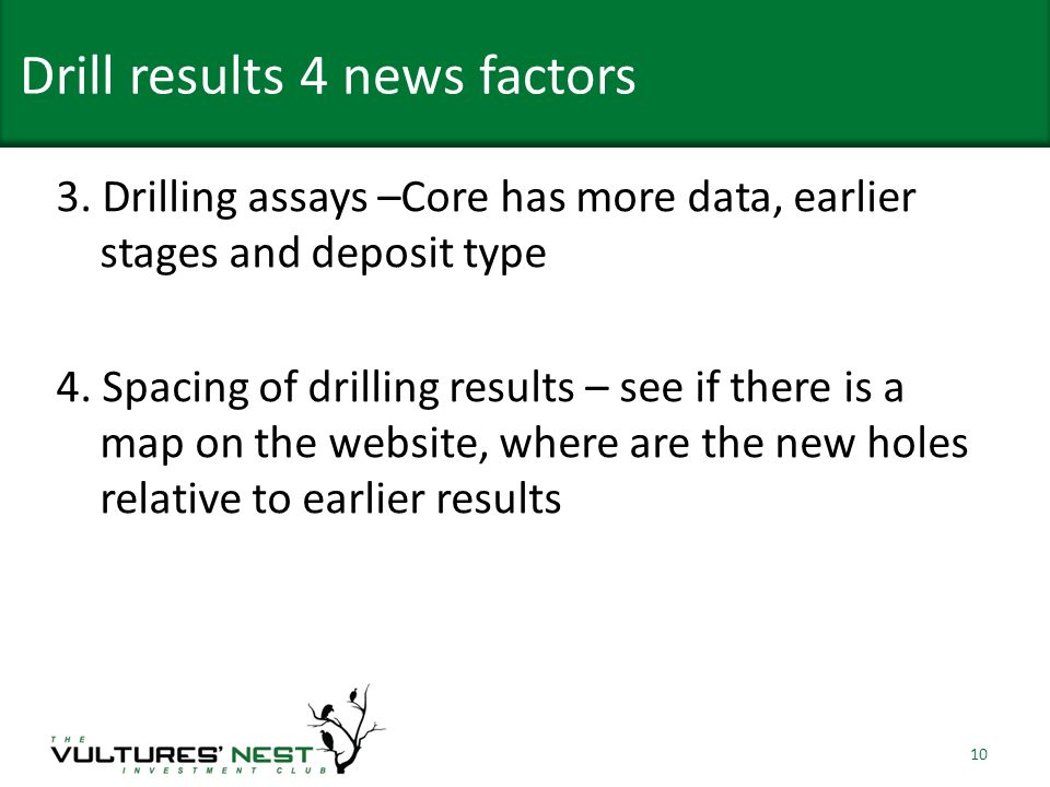 3. Drilling assays –Core has more data, earlier stages and deposit type 4. Spacing of drilling results – see if there is a map on the website, where a