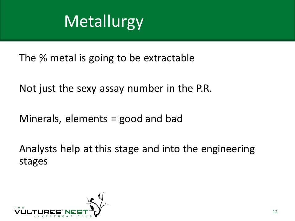 Metallurgy The % metal is going to be extractable Not just the sexy assay number in the P.R.