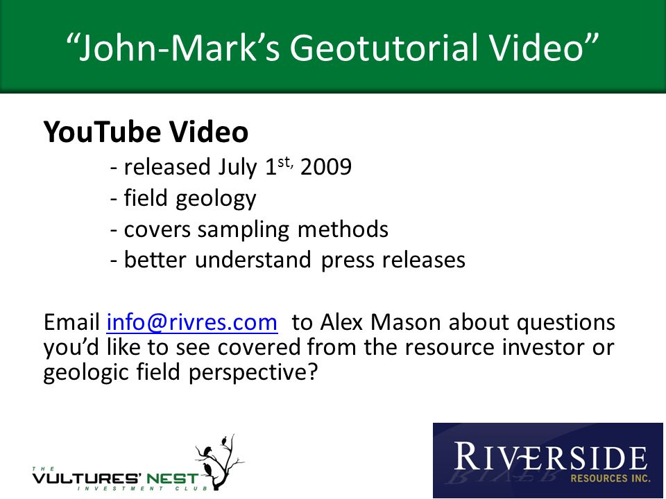 John-Marks Geotutorial Video YouTube Video - released July 1 st, 2009 - field geology - covers sampling methods - better understand press releases Ema