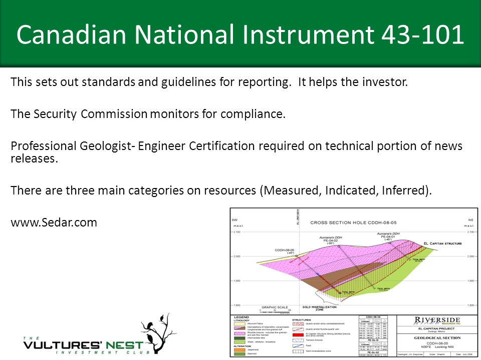 Canadian National Instrument 43-101 This sets out standards and guidelines for reporting. It helps the investor. The Security Commission monitors for