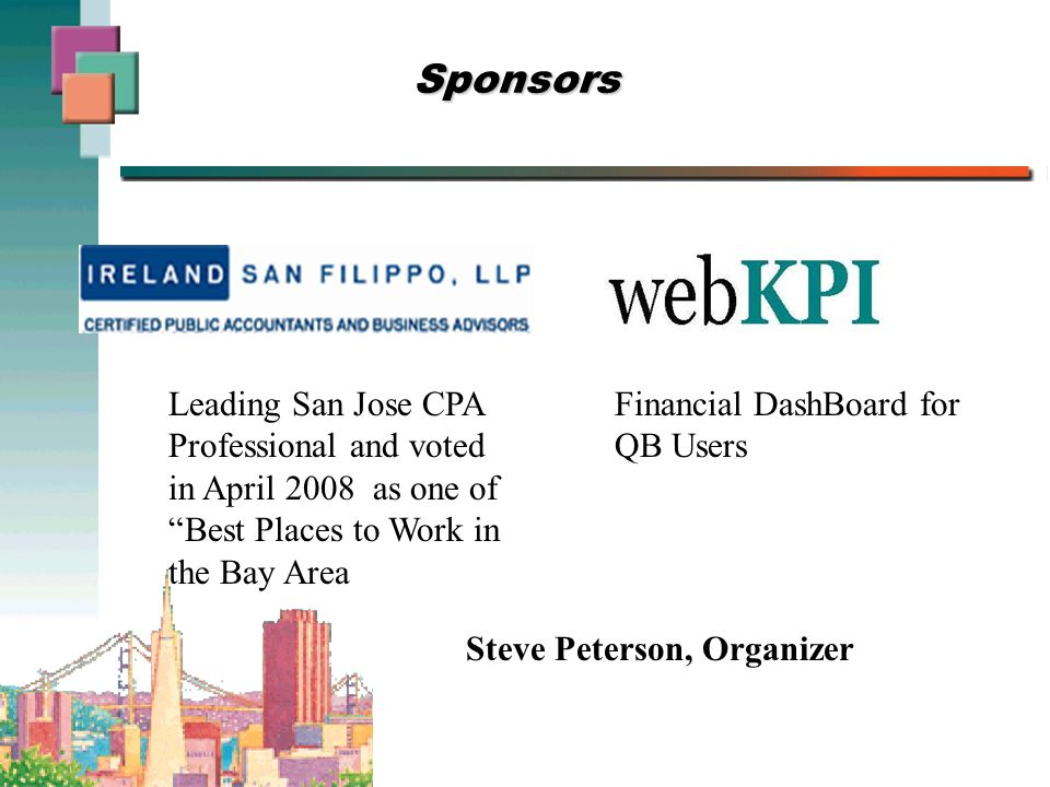 Sponsors Financial DashBoard for QB Users Steve Peterson, Organizer Leading San Jose CPA Professional and voted in April 2008 as one of Best Places to Work in the Bay Area