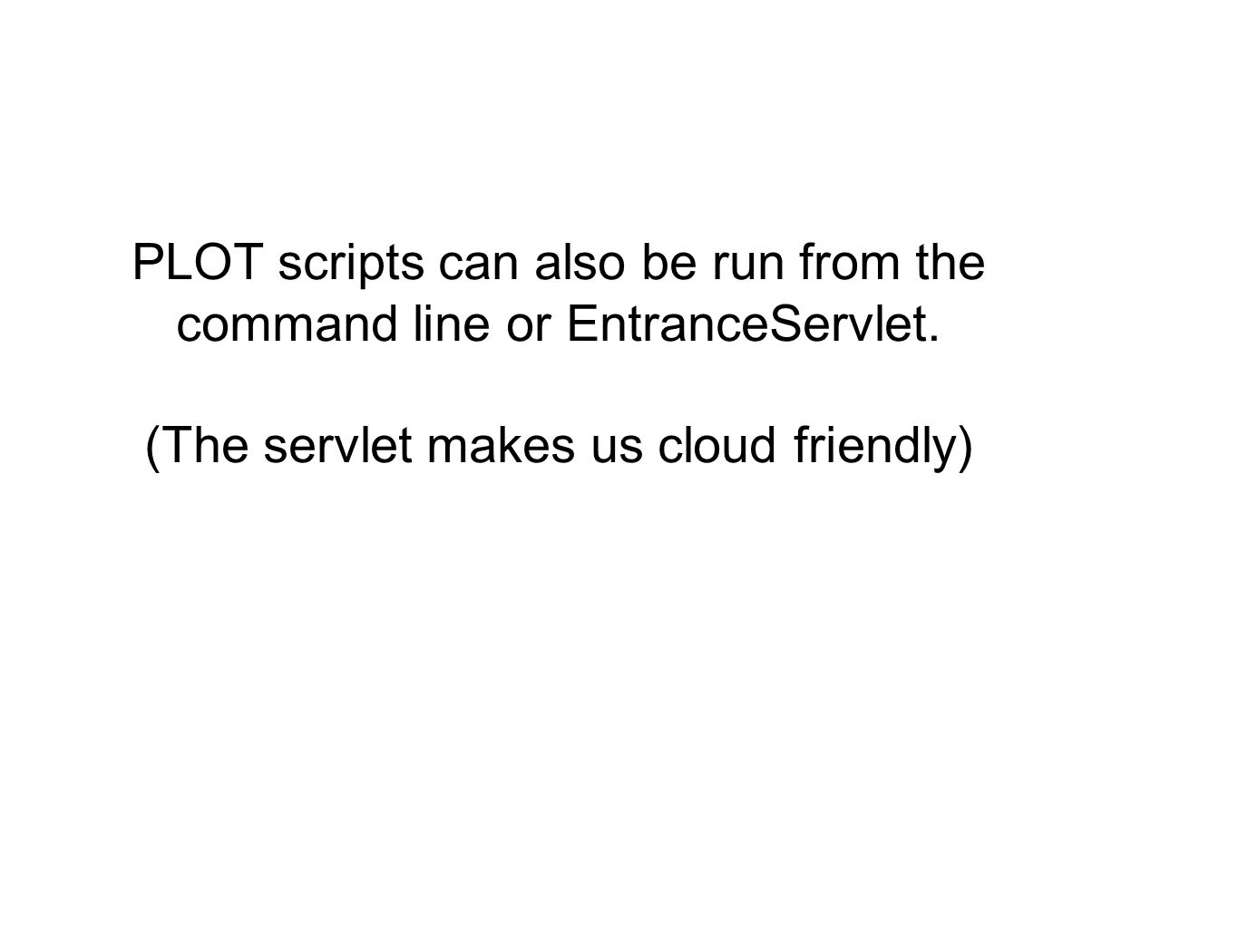 PLOT scripts can also be run from the command line or EntranceServlet.
