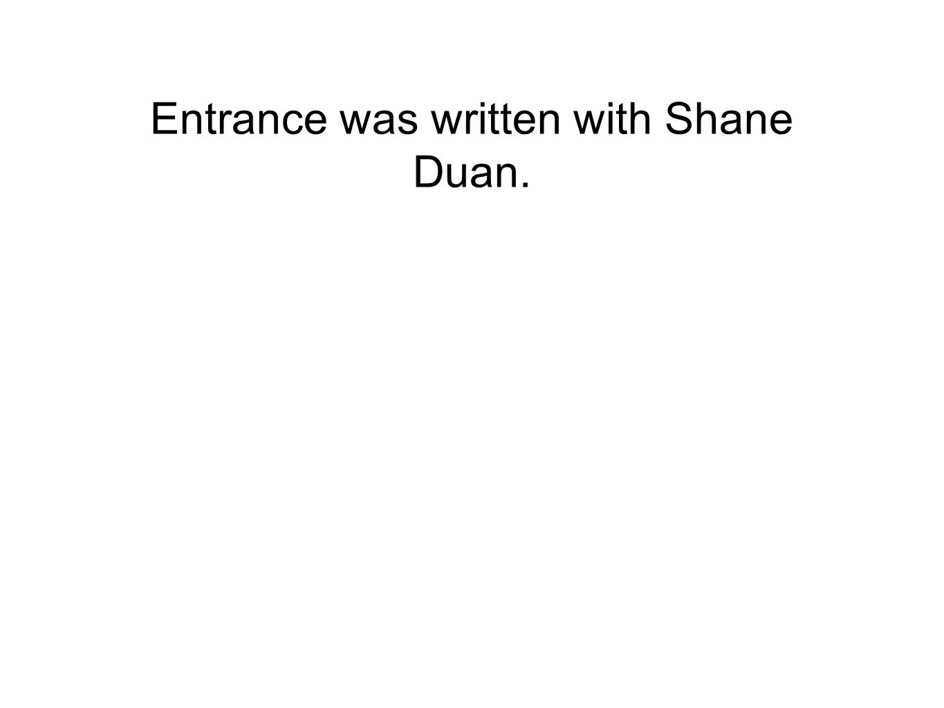 Entrance was written with Shane Duan.