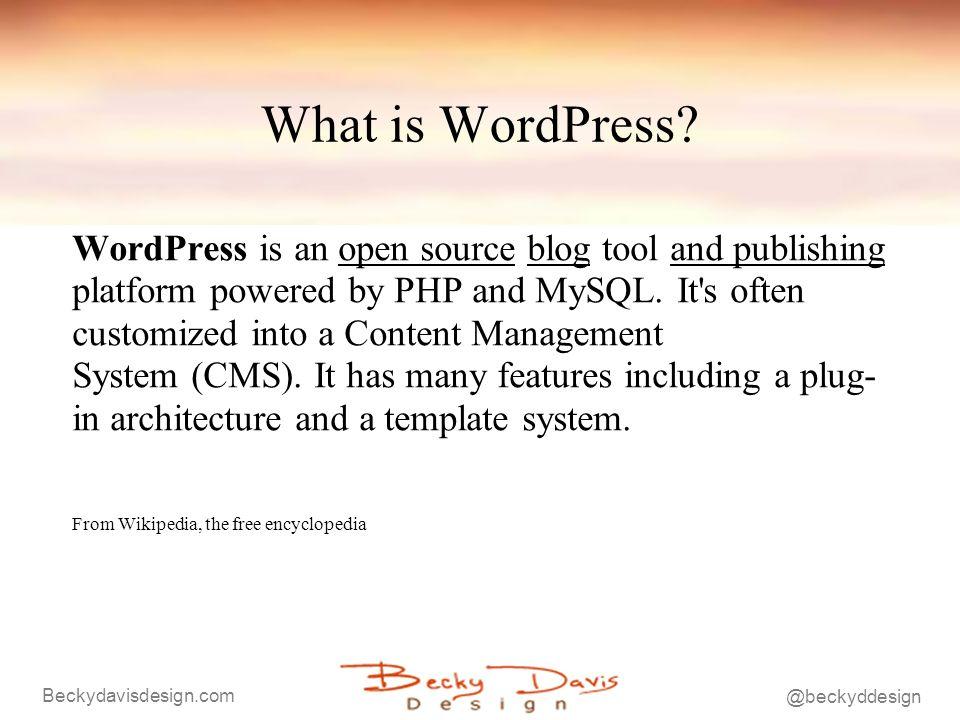 Beckydavisdesign.com @beckyddesign What is WordPress.