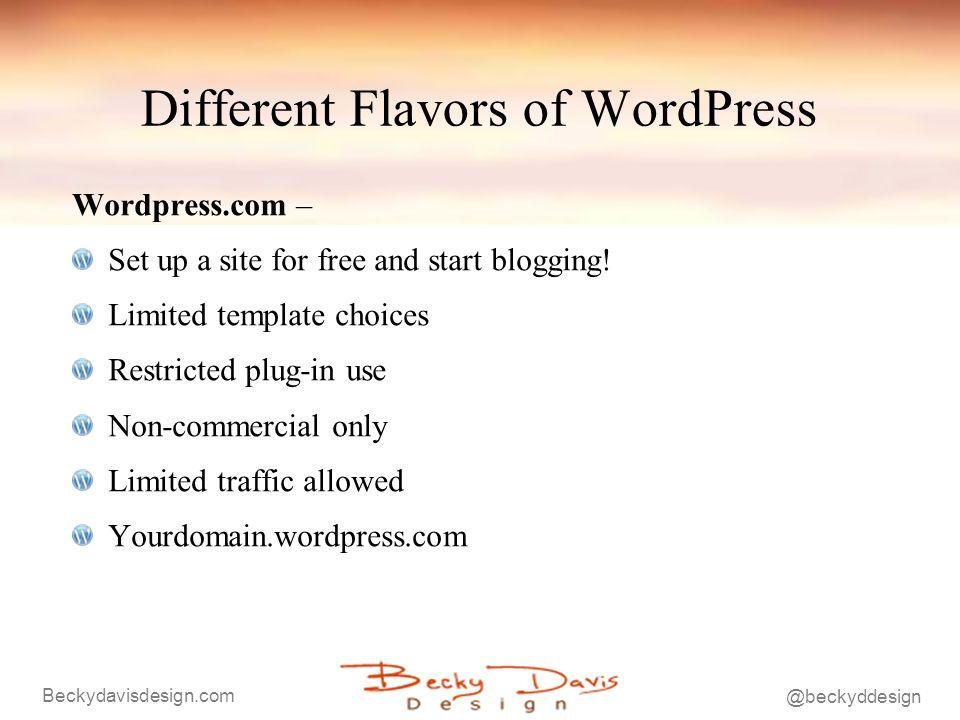 Beckydavisdesign.com @beckyddesign Different Flavors of WordPress Wordpress.com – Set up a site for free and start blogging.