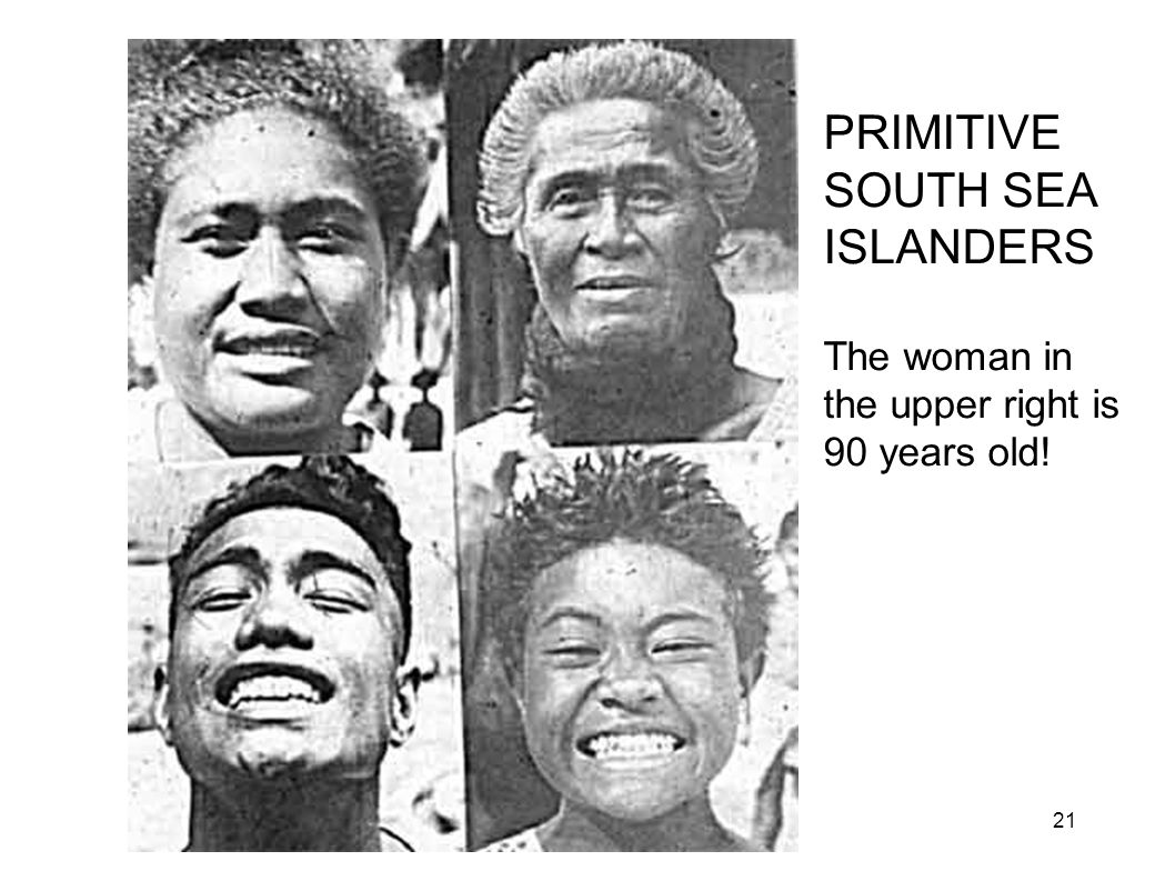 Primitive South Pacific Women PRIMITIVE SOUTH SEA ISLANDERS The woman in the upper right is 90 years old! 21