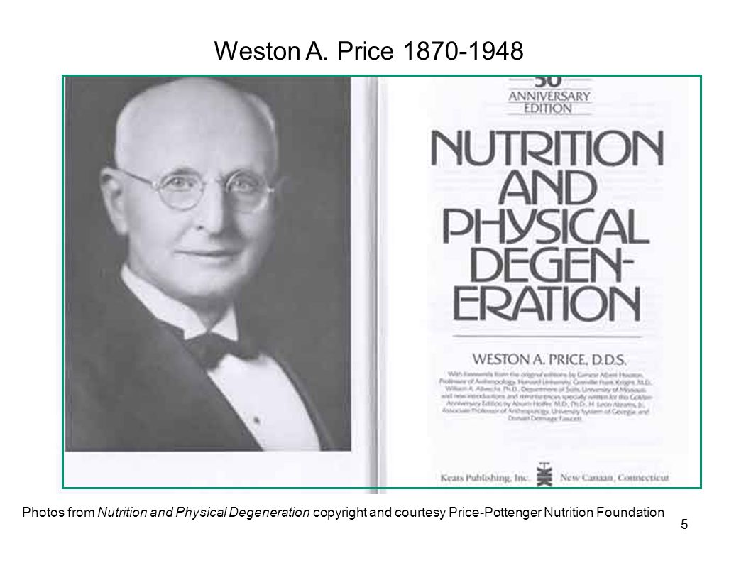 Photos from Nutrition and Physical Degeneration copyright and courtesy Price-Pottenger Nutrition Foundation Weston A. Price 1870-1948 5