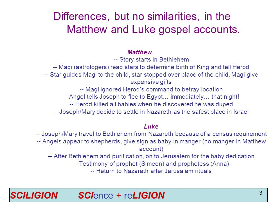SCILIGION SCIence + reLIGION 3 Matthew -- Story starts in Bethlehem -- Magi (astrologers) read stars to determine birth of King and tell Herod -- Star