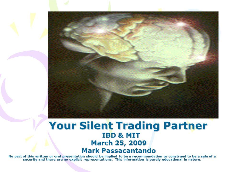 + Your Silent Trading Partner Your Silent Trading Partner IBD & MIT IBD & MIT March 25, 2009 March 25, 2009 Mark Passacantando Mark Passacantando No p