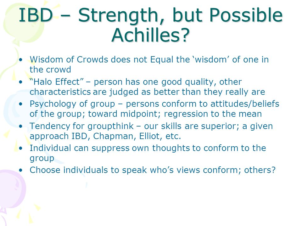 IBD – Strength, but Possible Achilles? Wisdom of Crowds does not Equal the wisdom of one in the crowd Halo Effect – person has one good quality, other