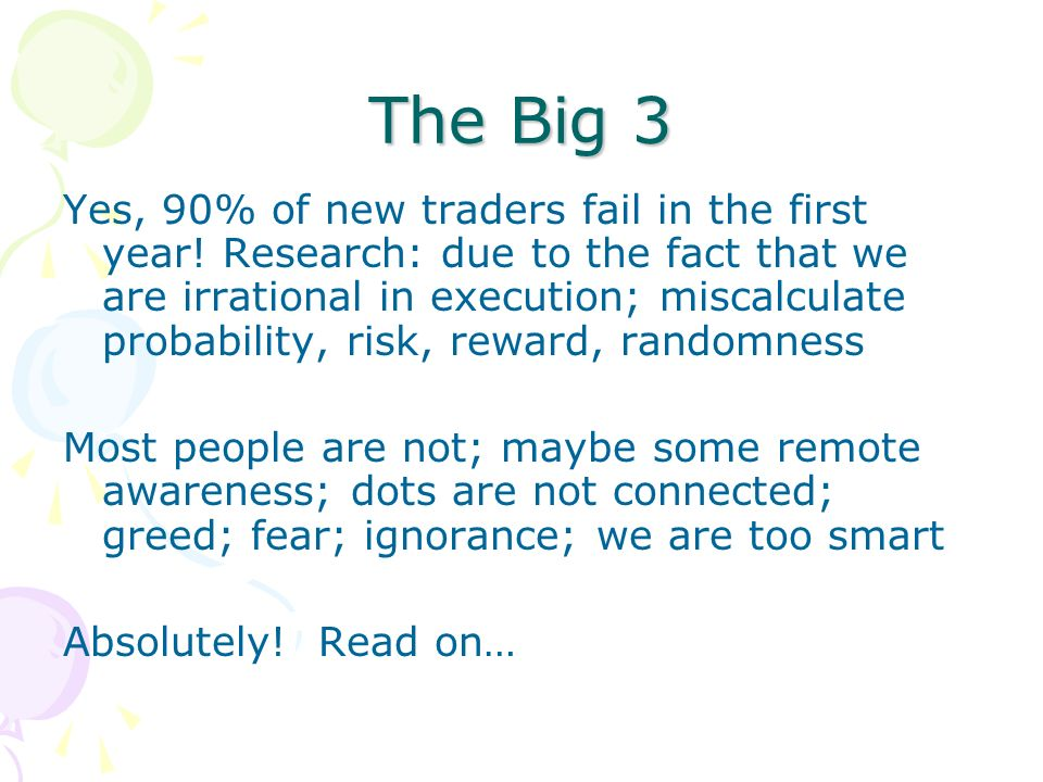 The Big 3 Yes, 90% of new traders fail in the first year.