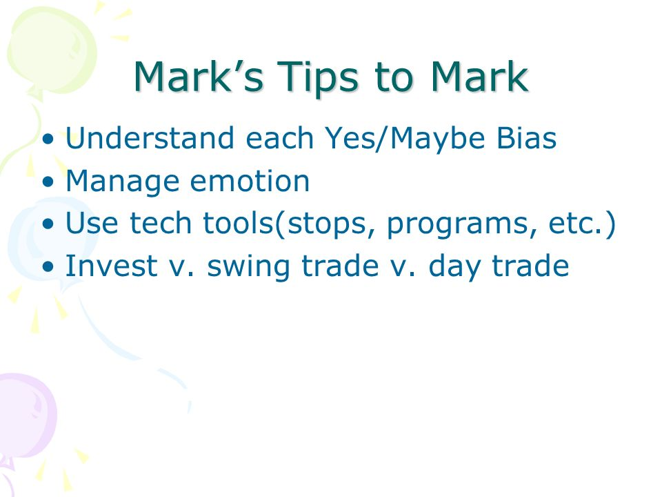 Marks Tips to Mark Understand each Yes/Maybe Bias Manage emotion Use tech tools(stops, programs, etc.) Invest v.