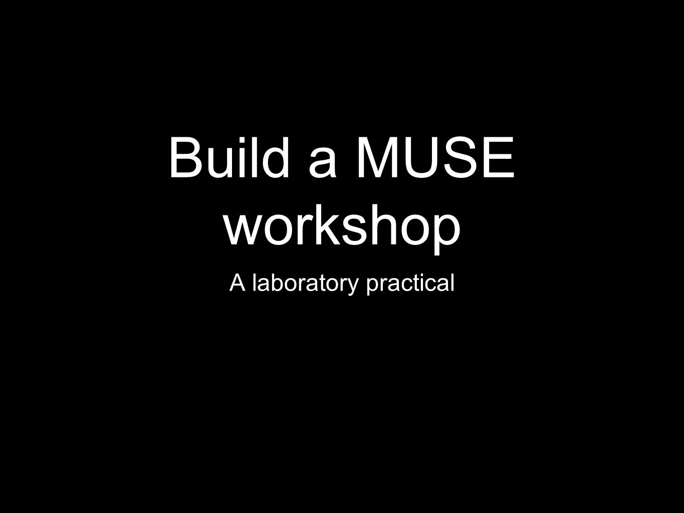 Build a MUSE workshop A laboratory practical