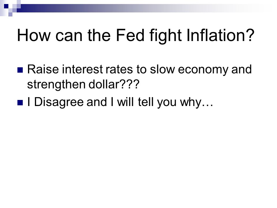 How can the Fed fight Inflation. Raise interest rates to slow economy and strengthen dollar .